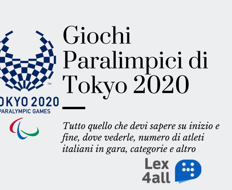"""L'immagine contine il titolo e il sottotitolo dell'articolo: """"Giochi Paralimpici di Tokyo 2020: tutto quello che devi sapere su inizio e fine, dove vederle, numero di atleti italiani in gara, categorie e altro"""", oltre al logo delle Paralimpiadi di Tokyo 2020"""